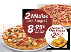 2 pizzas médias (até 5 ingr) + 6 nuggets de frango